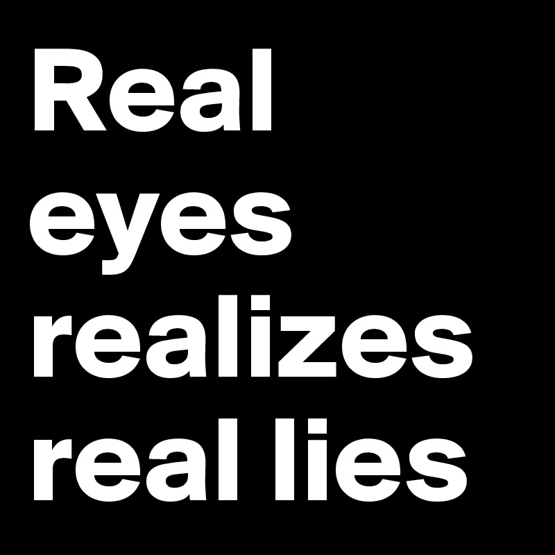 Real eyes realizes real lies