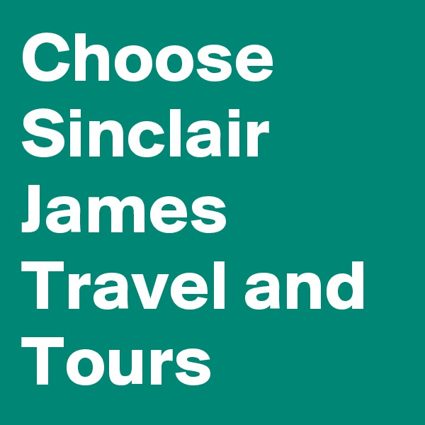 Choose Sinclair James Travel and Tours