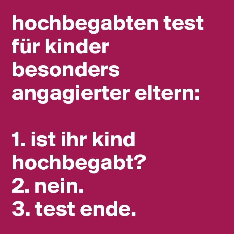 hochbegabten test für kinder besonders angagierter eltern:  1. ist ihr kind hochbegabt? 2. nein. 3. test ende.