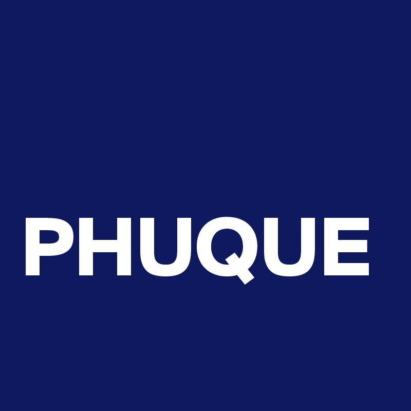 PHUQUE
