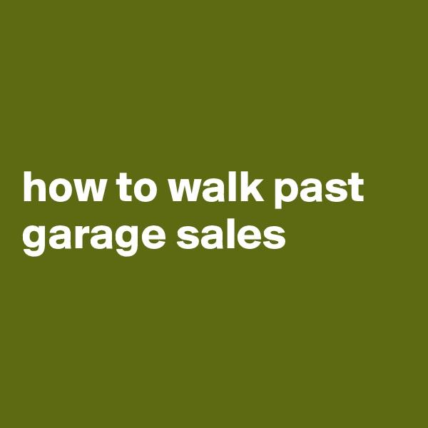 how to walk past garage sales