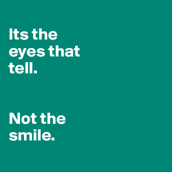 Its the  eyes that  tell.   Not the  smile.