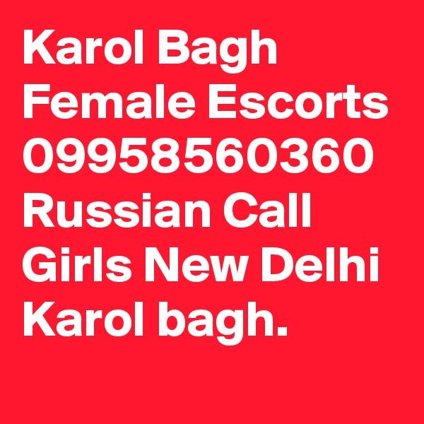 Karol Bagh Female Escorts 09958560360 Russian Call Girls New Delhi Karol bagh.