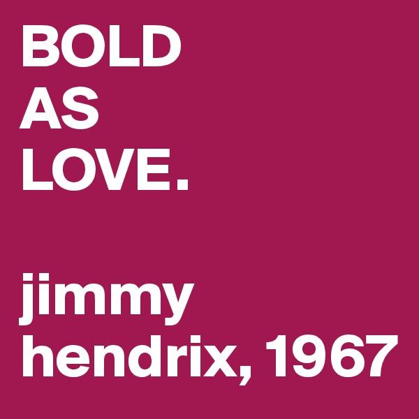 BOLD AS  LOVE.  jimmy hendrix, 1967