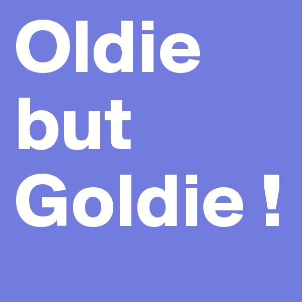 Oldie but Goldie !