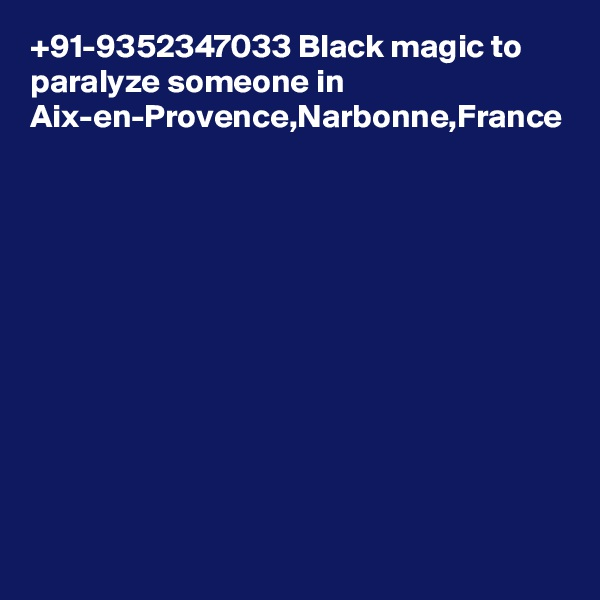 +91-9352347033 Black magic to paralyze someone in Aix-en-Provence,Narbonne,France