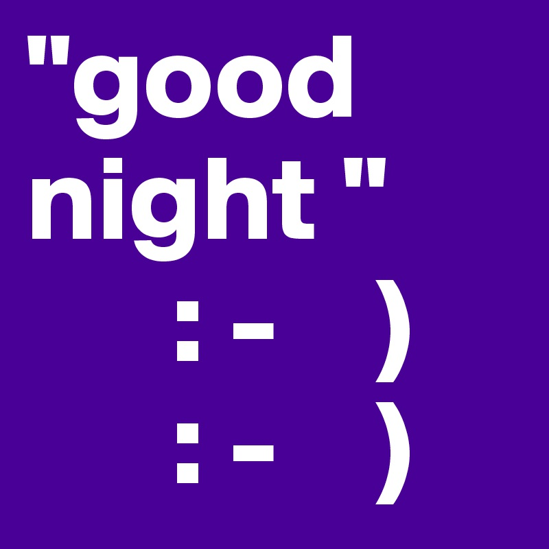 """good night ""       : -    )       : -    )"