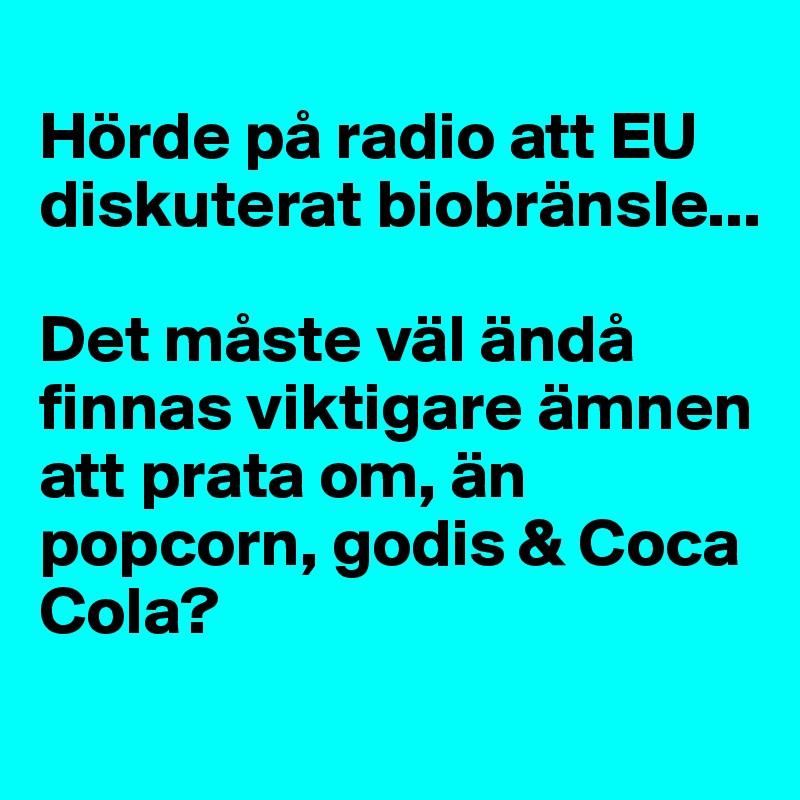 Hörde På Radio Att Eu Diskuterat Biobränsle Det Måste Väl ändå
