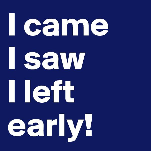 I came I saw I left early!