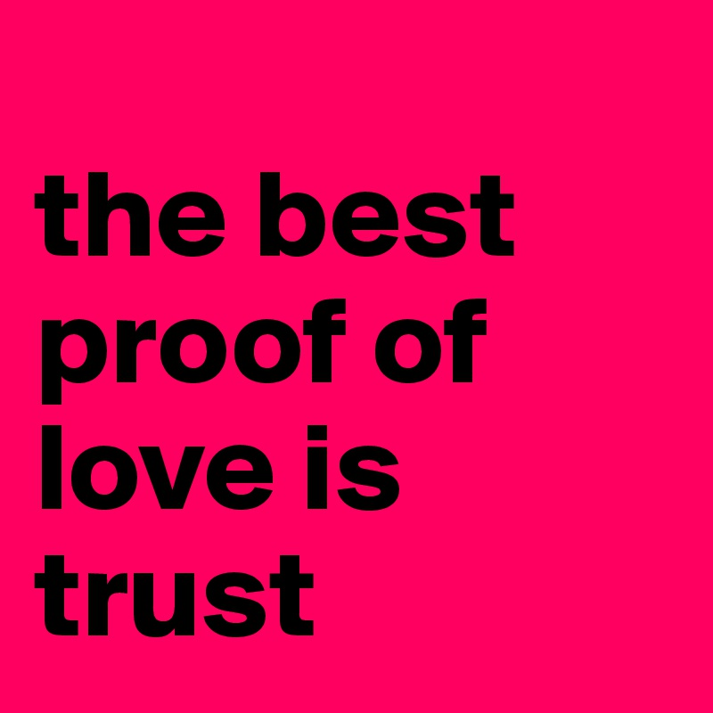 The Best Proof Of Love Is Trust Post By Yaelaperk On Boldomatic