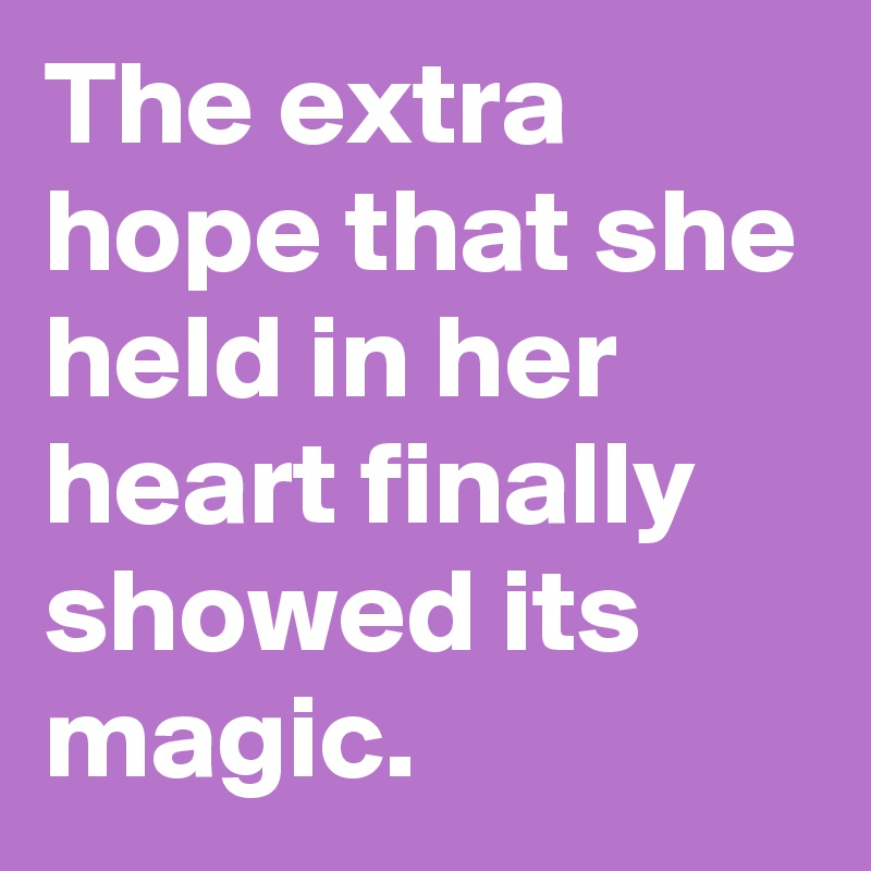 The extra hope that she held in her heart finally showed its magic.