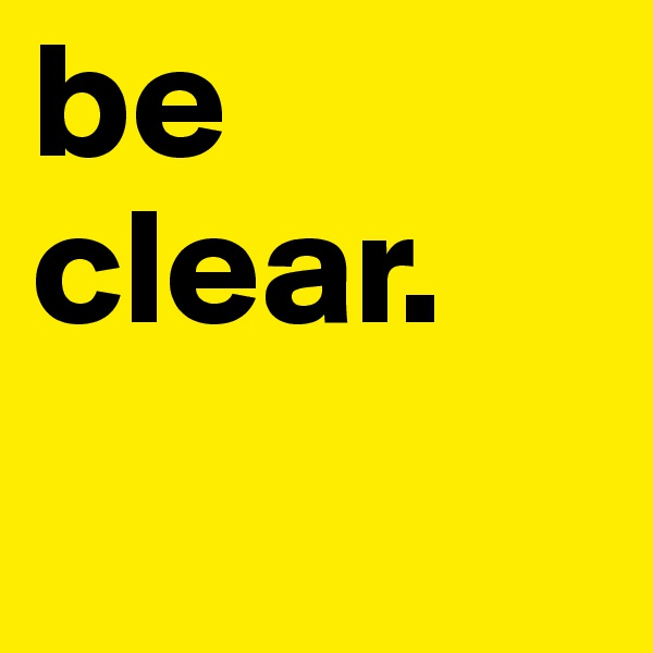 be clear.