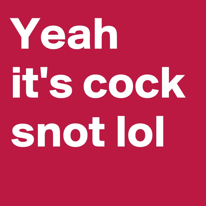 Cock snot