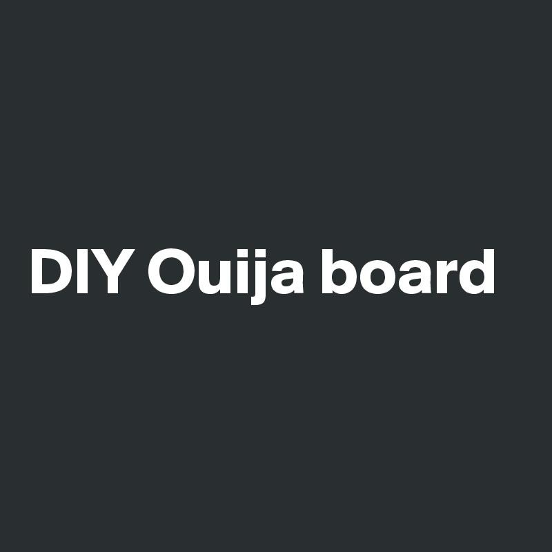 DIY Ouija board