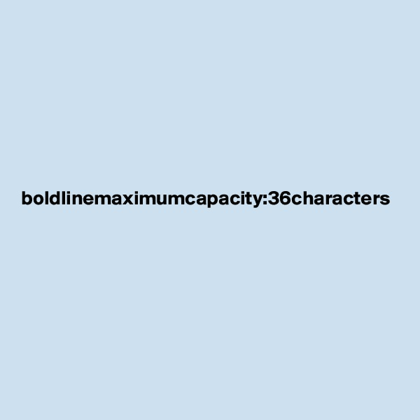 boldlinemaximumcapacity:36characters