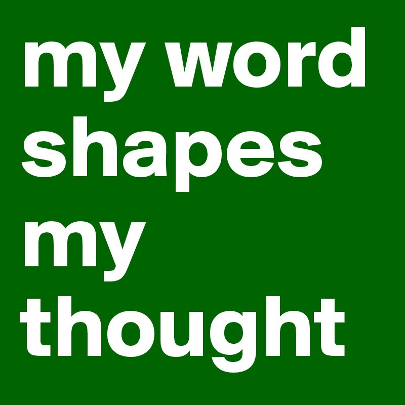 my word shapes my thought