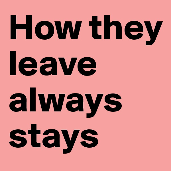 How they leave always stays