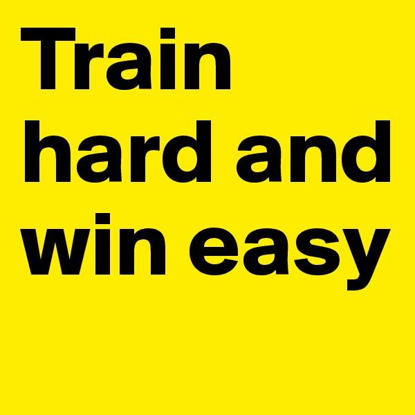 Train hard and win easy