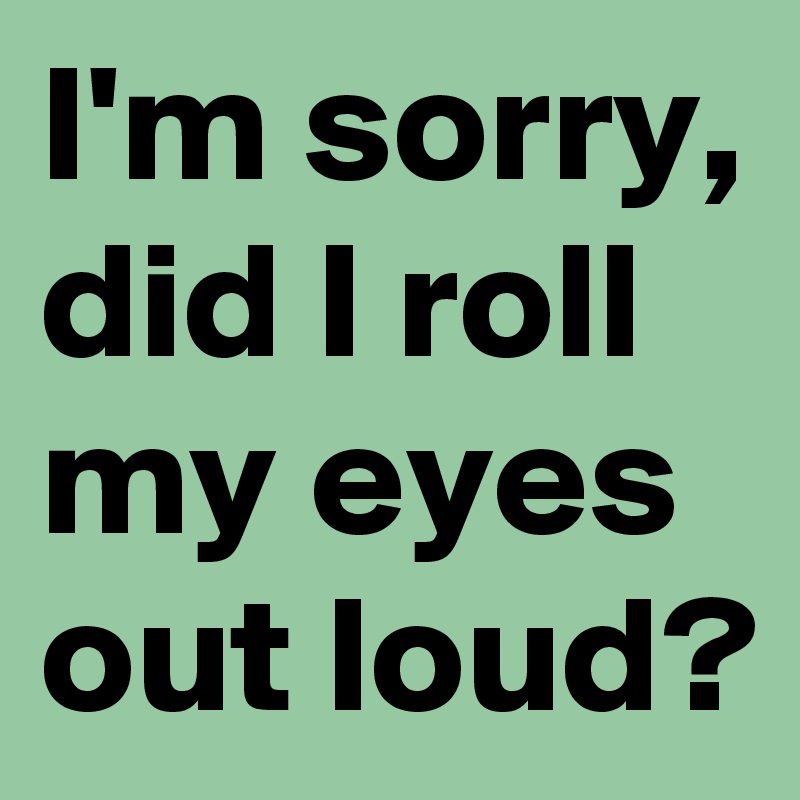 Luca Byers I-m-sorry-did-I-roll-my-eyes-out-loud?size=800
