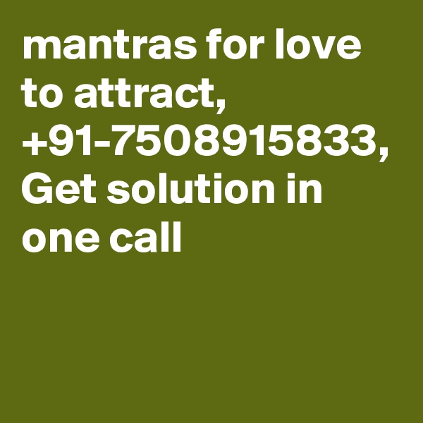 mantras for love to attract, +91-7508915833, Get solution in one call