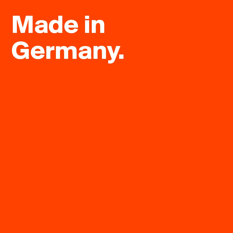 Made in Germany.