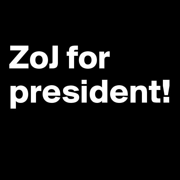 ZoJ for president!