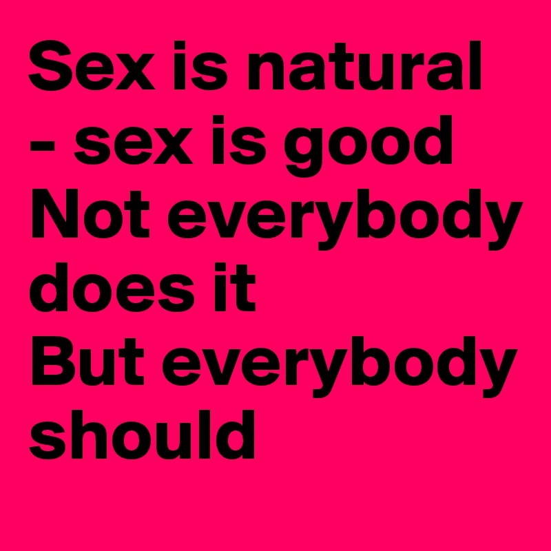 But the sex is good