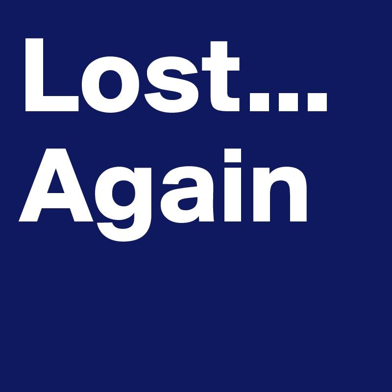 Lost... Again