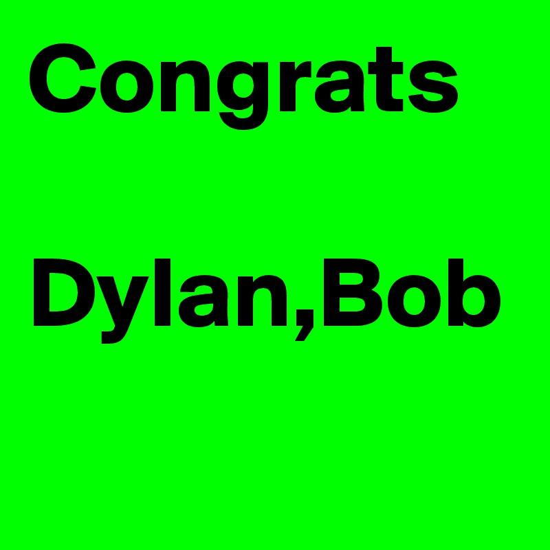 Congrats  Dylan,Bob