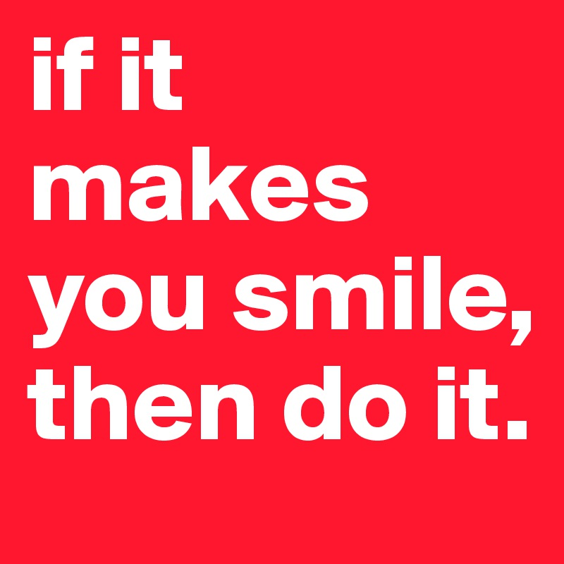 do what makes you smile