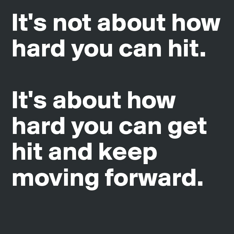 it s not about how hard you can hit it s about how hard you can get