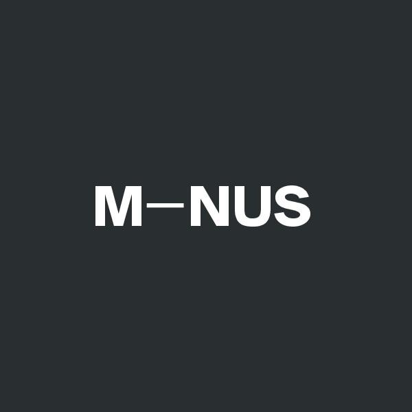 M?NUS