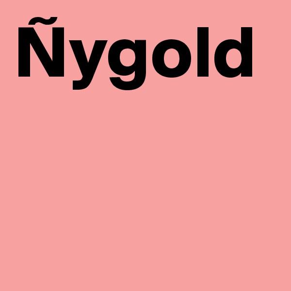 Ñygold