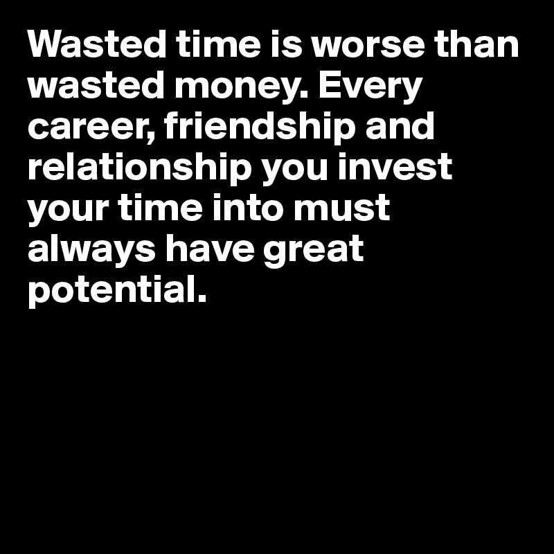 Wasted Time Is Worse Than Wasted Money Quote: Adejean's Posts