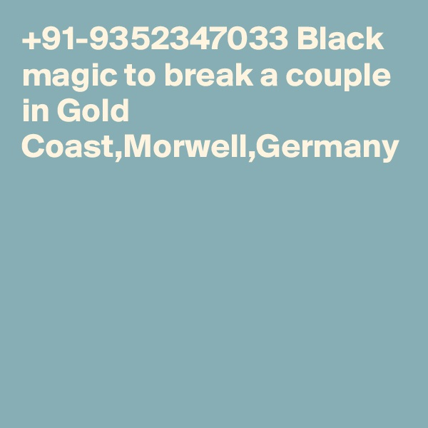 +91-9352347033 Black magic to break a couple in Gold Coast,Morwell,Germany