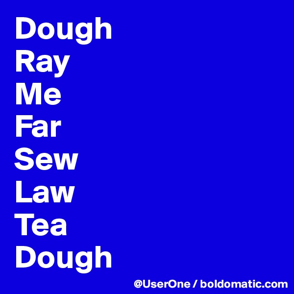 Dough Ray Me Far Sew Law Tea Dough