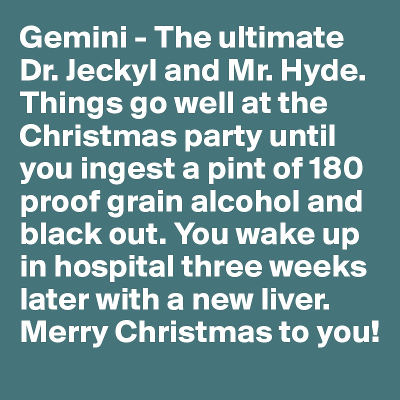 Gemini - The ultimate Dr  Jeckyl and Mr  Hyde  Things go