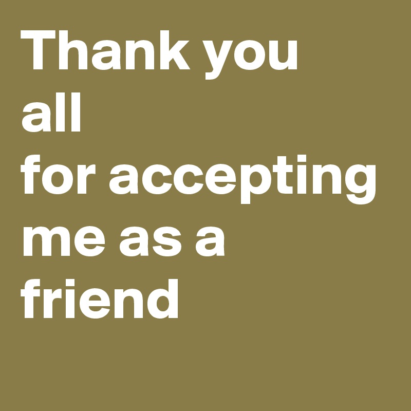 Thank You All For Accepting Me As A Friend Post By Wizeoldsoul On