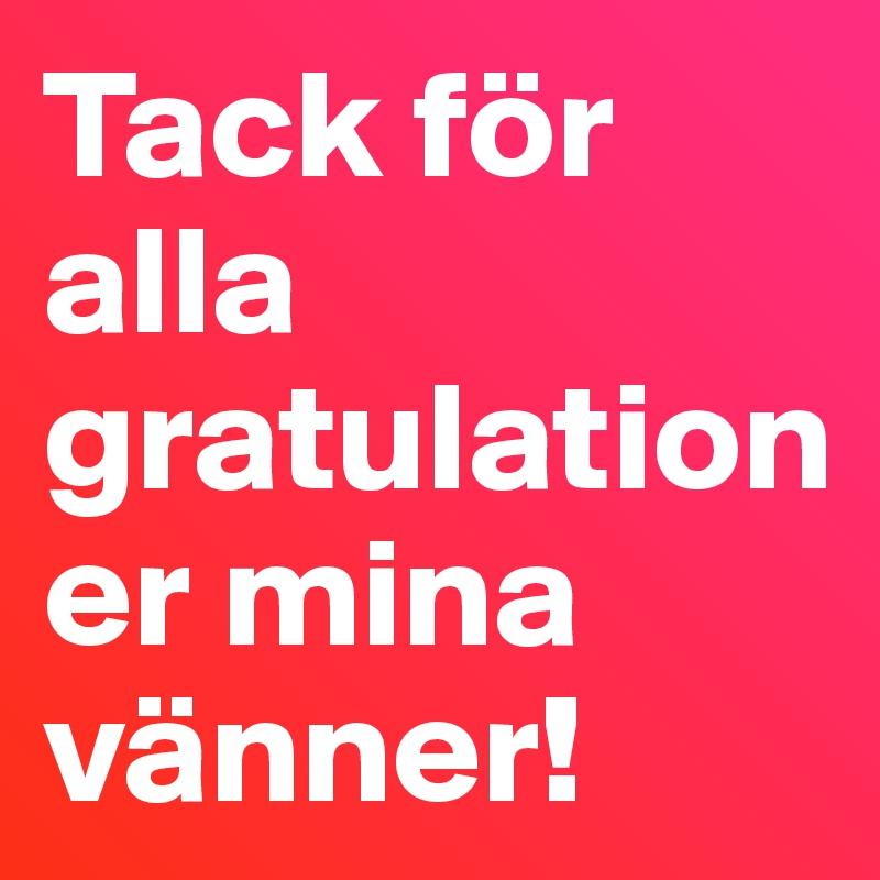 tack till alla gratulationer Tack för alla gratulationer mina vänner!   Post by SnowBaby on  tack till alla gratulationer