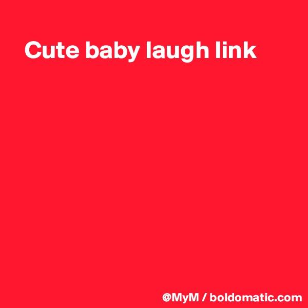 Cute baby laugh link