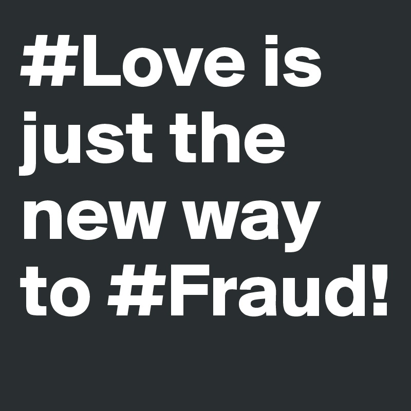 #Love is just the new way to #Fraud!