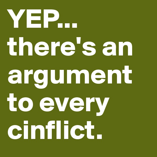 YEP... there's an argument to every cinflict.