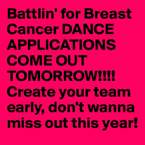 Battlin' for Breast Cancer DANCE APPLICATIONS COME OUT TOMORROW!!!! Create your team early, don't wanna miss out this year!