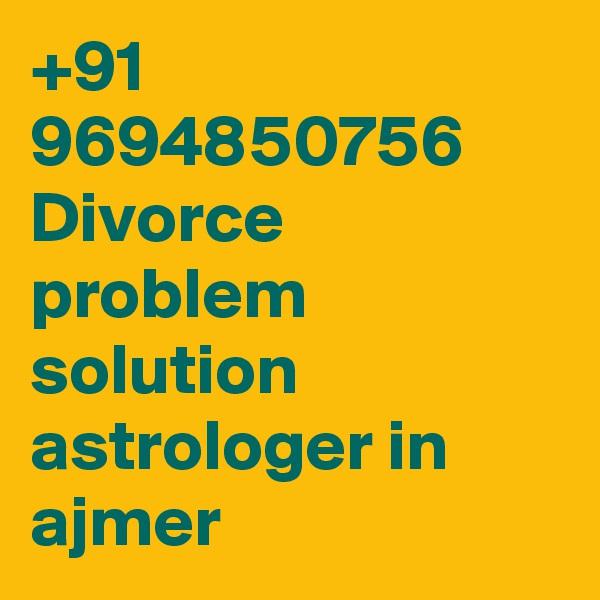 +91 9694850756 Divorce problem solution astrologer in ajmer