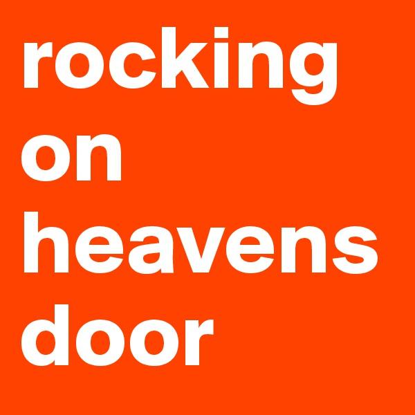 rocking on heavens door