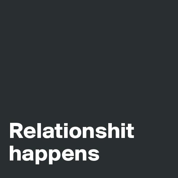 Relationshit happens