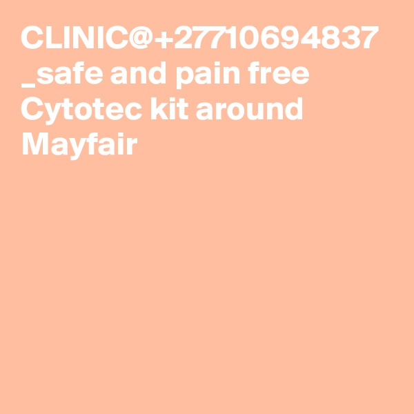 CLINIC@+27710694837 _safe and pain free Cytotec kit around Mayfair