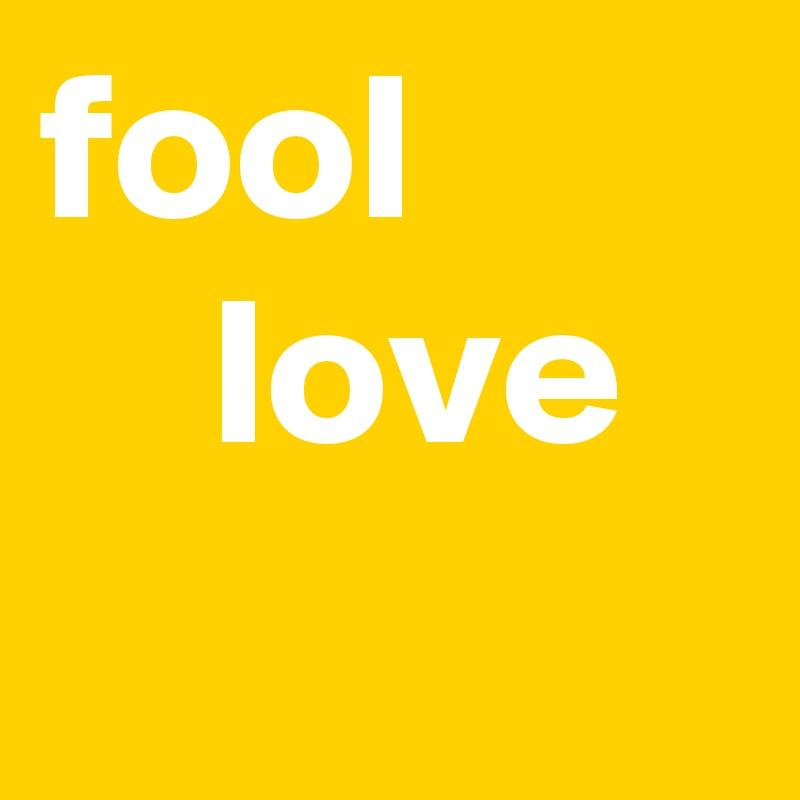 fool     love