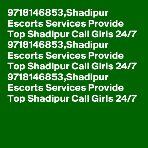 9718146853,Shadipur Escorts Services Provide Top Shadipur Call Girls 24/7 9718146853,Shadipur Escorts Services Provide Top Shadipur Call Girls 24/7 9718146853,Shadipur Escorts Services Provide Top Shadipur Call Girls 24/7