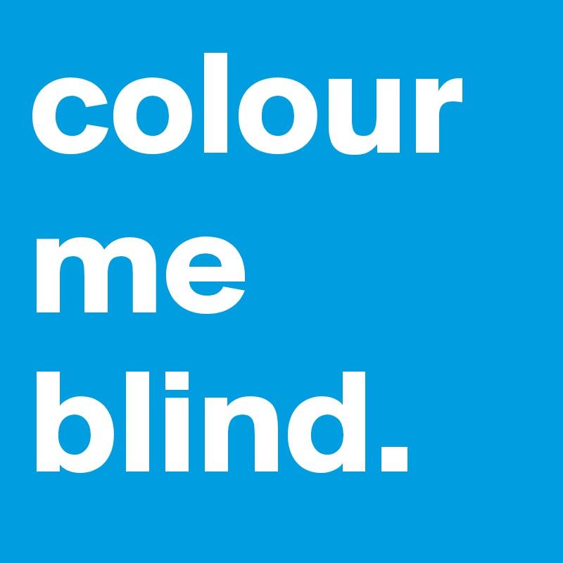colour me blind.